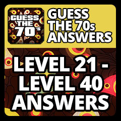 guess the 70s answers level 21 level 40 answers answers guess the 70s ...